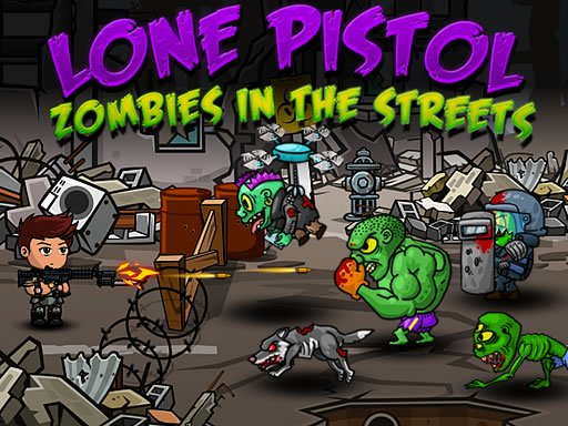 Lone Pistol : Zombies in the Streets